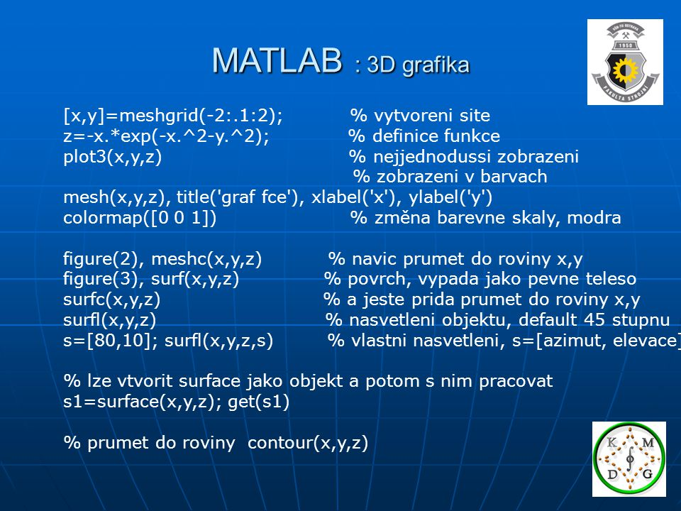 MATLAB : 3D grafika [x,y]=meshgrid(-2:.1:2); % vytvoreni site